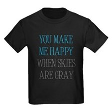 You Make Me Happy When Skies Are Gray T