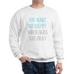 You Make Me Happy When Skies Are Gray Sweatshirt