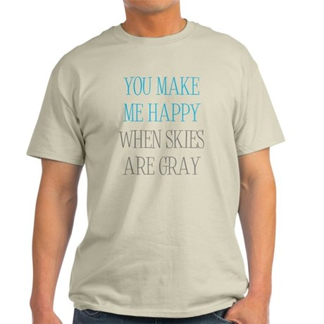 You Make Me Happy When Skies Are Gray Light T-Shir