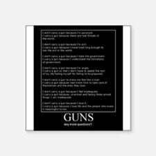 "Guns... Any More Questions? Square Sticker 3"" x 3"""