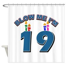 Blow Me I'm 19 Shower Curtain