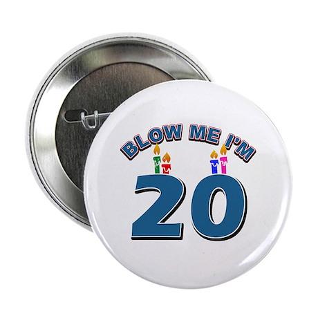 """Blow Me I'm 20 2.25"""" Button"""