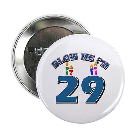 """Blow Me I'm 29 2.25"""" Button"""