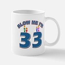 Blow Me I'm 33 Mug