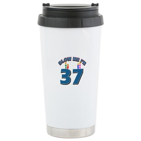 Blow Me I'm 37 Stainless Steel Travel Mug