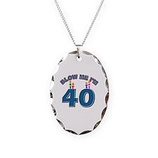 Blow Me I'm 40 Necklace