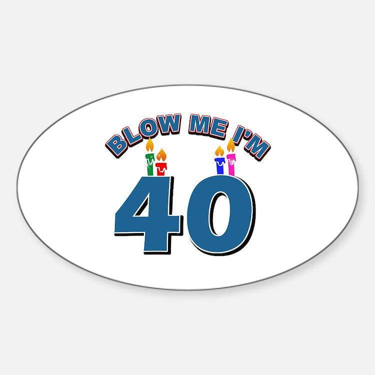 Blow Me I'm 40 Sticker (Oval)