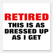 """Retired Dressed Up Square Car Magnet 3"""" x 3"""""""