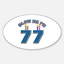 Blow Me I'm 77 Sticker (Oval)