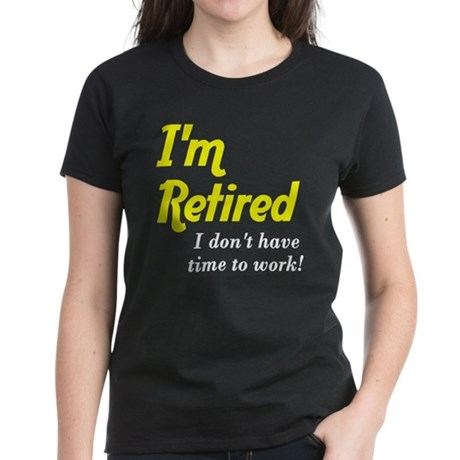Im Retired No Work Women's Dark T-Shirt