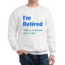 Im Retired Dressed Up Sweatshirt