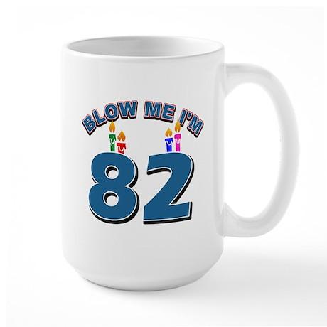 Blow Me I'm 82 Large Mug