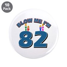 """Blow Me I'm 82 3.5"""" Button (10 pack)"""