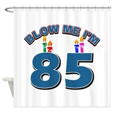Blow Me I'm 85 Shower Curtain