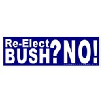 Re-Elect Bush? No! Bumper Sticker