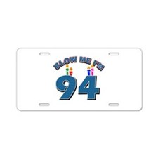 Blow Me I'm 94 Aluminum License Plate
