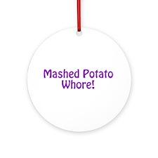 Mashed Potato Whore! Ornament (Round)