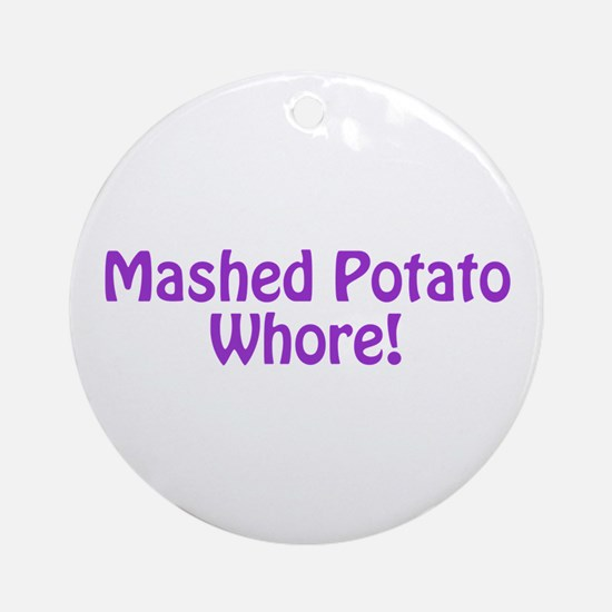Mashed Potato Whore! Ornament (Round)