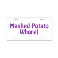 Mashed Potato Whore! Aluminum License Plate