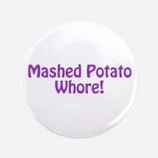 "Mashed Potato Whore! 3.5"" Button"