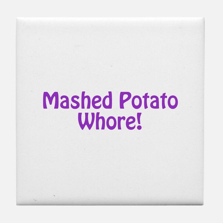 Mashed Potato Whore! Tile Coaster