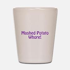 Mashed Potato Whore! Shot Glass