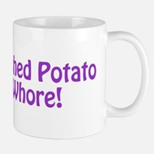 Mashed Potato Whore! Mug