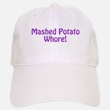 Mashed Potato Whore! Baseball Baseball Cap