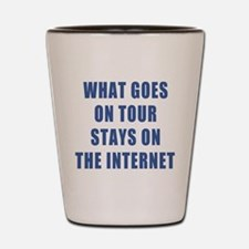 What Goes On Tour Stays On The Internet Shot Glass