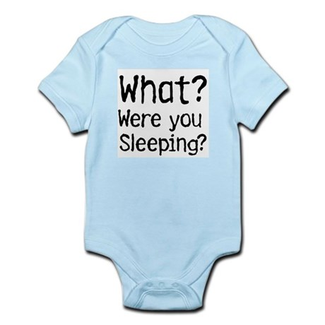 What? Were you sleeping? Infant Bodysuit