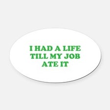 had a life merchandise Oval Car Magnet
