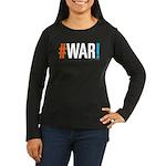 #WAR! Women's Long Sleeve Dark T-Shirt