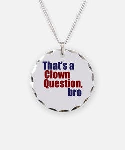 That's a Clown Question, Bro Necklace
