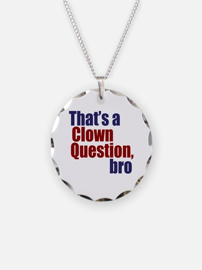 That's a Clown Question, Bro Necklace