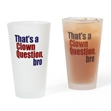 That's a Clown Question, Bro Drinking Glass