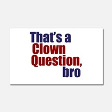 That's a Clown Question, Bro Car Magnet 20 x 12