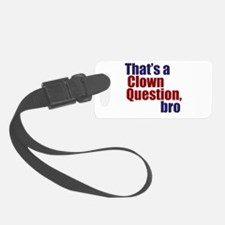 That's a Clown Question, Bro Luggage Tag