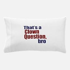 That's a Clown Question, Bro Pillow Case