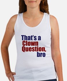 That's a Clown Question, Bro Women's Tank Top