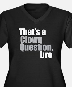 That's a Clown Question, Bro Women's Plus Size V-N