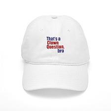 That's a Clown Question, Bro Baseball Cap