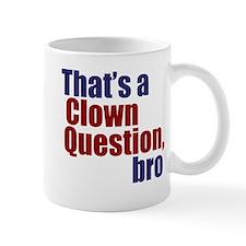 That's a Clown Question, Bro Mug