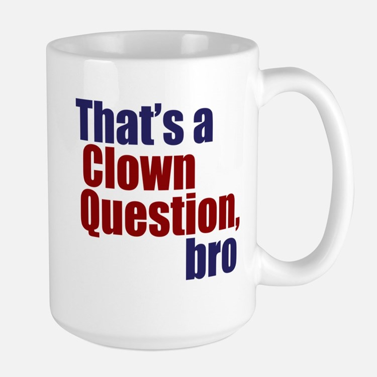 That's a Clown Question, Bro Mug