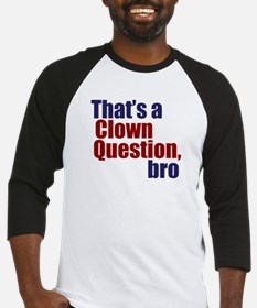 That's a Clown Question, Bro Baseball Jersey