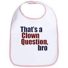 That's a Clown Question, Bro Bib