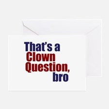 That's a Clown Question, Bro Greeting Card