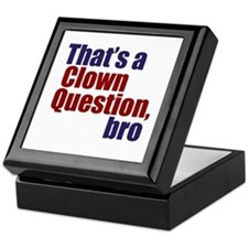 That's a Clown Question, Bro Keepsake Box