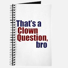 That's a Clown Question, Bro Journal