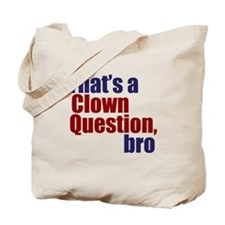 That's a Clown Question, Bro Tote Bag