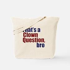 That's a Clown Question, Bro Tote Bag